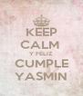 KEEP CALM  Y FELIZ CUMPLE YASMIN - Personalised Poster A4 size