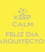 KEEP CALM Y FELIZ DIA ARQUITECTOS - Personalised Poster A4 size
