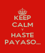 KEEP CALM Y HASTE PAYASO... - Personalised Poster A4 size