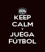 KEEP CALM Y JUEGA FÚTBOL - Personalised Poster A4 size