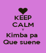 KEEP CALM Y Kimba pa  Que suene  - Personalised Poster A4 size