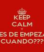 KEEP CALM Y LA JUNTA ANTES DE EMPEZAR EL SEMESTRE CUANDO??? - Personalised Poster A4 size