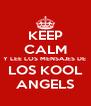 KEEP CALM Y LEE LOS MENSAJES DE  LOS KOOL ANGELS - Personalised Poster A4 size