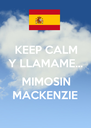 KEEP CALM Y LLAMAME...  MIMOSIN MACKENZIE  - Personalised Poster A4 size