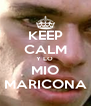 KEEP CALM Y LO  MIO MARICONA - Personalised Poster A4 size