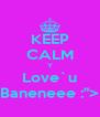 "KEEP CALM Y Love`u Baneneee :""> - Personalised Poster A4 size"