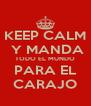 KEEP CALM  Y MANDA TODO EL MUNDO PARA EL CARAJO - Personalised Poster A4 size