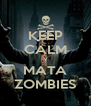 KEEP CALM Y MATA ZOMBIES - Personalised Poster A4 size