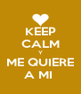 KEEP CALM Y ME QUIERE A MI  - Personalised Poster A4 size