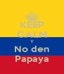 KEEP CALM Y No den Papaya - Personalised Poster A4 size