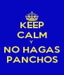 KEEP CALM Y  NO HAGAS PANCHOS - Personalised Poster A4 size