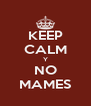 KEEP CALM Y NO MAMES - Personalised Poster A4 size