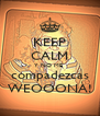 KEEP CALM Y NO ME  compadezcas WEOOONA! - Personalised Poster A4 size