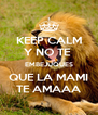 KEEP CALM Y NO TE  EMBEJUQUES QUE LA MAMI TE AMAAA - Personalised Poster A4 size