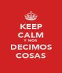 KEEP CALM Y NOS DECIMOS COSAS - Personalised Poster A4 size