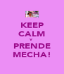 KEEP CALM Y PRENDE MECHA! - Personalised Poster A4 size