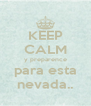 KEEP CALM y preparence para esta nevada.. - Personalised Poster A4 size
