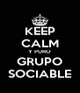 KEEP CALM Y PURO GRUPO SOCIABLE - Personalised Poster A4 size