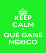 KEEP CALM Y QUE GANE MEXICO - Personalised Poster A4 size
