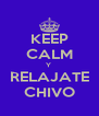 KEEP CALM Y  RELAJATE CHIVO - Personalised Poster A4 size