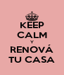 KEEP CALM Y RENOVÁ TU CASA - Personalised Poster A4 size