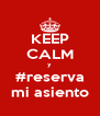 KEEP CALM y #reserva mi asiento - Personalised Poster A4 size