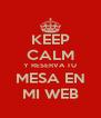 KEEP CALM Y RESERVA TU MESA EN MI WEB - Personalised Poster A4 size