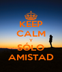 KEEP CALM Y SÓLO AMISTAD - Personalised Poster A4 size