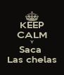 KEEP CALM Y Saca  Las chelas - Personalised Poster A4 size