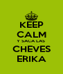 KEEP CALM Y SACA LAS  CHEVES ERIKA - Personalised Poster A4 size