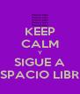 KEEP CALM Y SIGUE A ESPACIO LIBRE - Personalised Poster A4 size