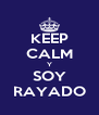KEEP CALM Y SOY RAYADO - Personalised Poster A4 size