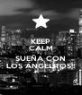 KEEP CALM Y SUEÑA CON LOS ANGELITOS!! - Personalised Poster A4 size