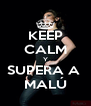 KEEP CALM Y SUPERA A  MALÚ - Personalised Poster A4 size