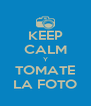 KEEP CALM Y TOMATE LA FOTO - Personalised Poster A4 size
