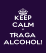 KEEP CALM Y TRAGA ALCOHOL! - Personalised Poster A4 size