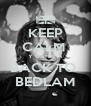 KEEP CALM  Y UNITE A BACK TO  BEDLAM - Personalised Poster A4 size