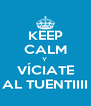 KEEP CALM Y  VÍCIATE AL TUENTIIII - Personalised Poster A4 size