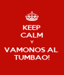 KEEP CALM Y VAMONOS AL  TUMBAO! - Personalised Poster A4 size