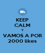 KEEP CALM Y VAMOS A POR 2000 likes - Personalised Poster A4 size