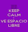KEEP CALM Y  VE ESPACIO LIBRE - Personalised Poster A4 size