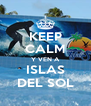 KEEP CALM Y VEN A ISLAS DEL SOL - Personalised Poster A4 size