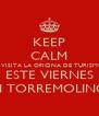 KEEP CALM Y VISITA LA OFICINA DE TURISMO ESTE VIERNES EN TORREMOLINOS - Personalised Poster A4 size