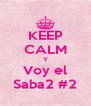 KEEP CALM Y Voy el Saba2 #2 - Personalised Poster A4 size