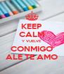 KEEP CALM Y VUELVE CONMIGO ALE TE AMO - Personalised Poster A4 size