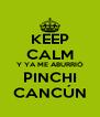 KEEP CALM Y YA ME ABURRIÓ PINCHI CANCÚN - Personalised Poster A4 size