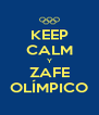KEEP CALM Y ZAFE OLÍMPICO - Personalised Poster A4 size