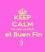 KEEP CALM Ya casi LLEGA  el Buen Fin :)  - Personalised Poster A4 size