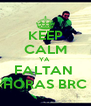 KEEP CALM YA  FALTAN  HORAS BRC - Personalised Poster A4 size