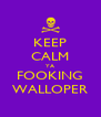 KEEP CALM YA FOOKING WALLOPER - Personalised Poster A4 size